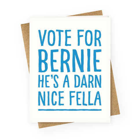 Vote For Bernie He's A Darn Nice Fella Greeting Card