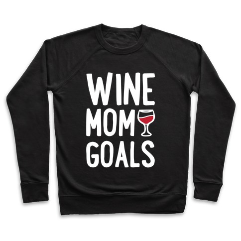 Wine Mom Goals Pullover