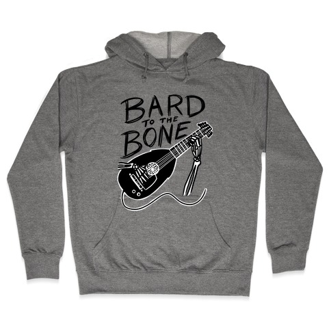 Bard to the Bone Hooded Sweatshirt