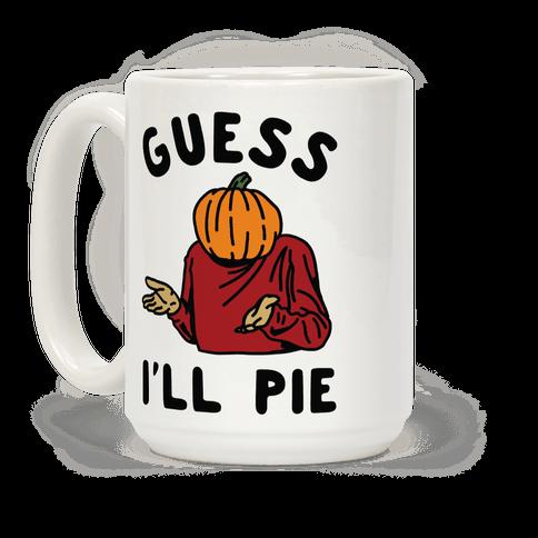 Guess I'll Pie Coffee Mug