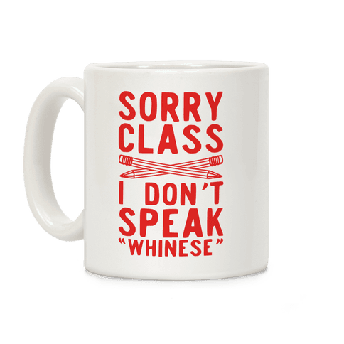 Sorry Class I Don't Speak Whinese Coffee Mug