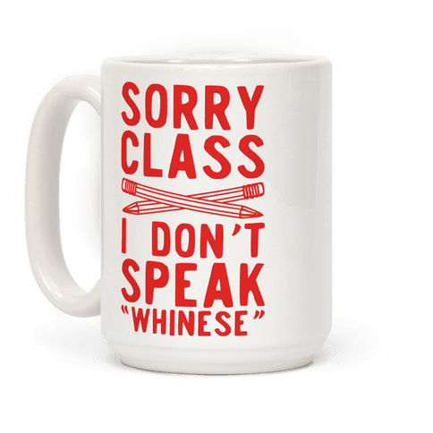 Sorry Class I Dont Speak Whinese