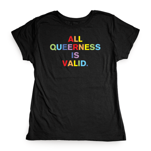 All Queerness is Valid Womens T-Shirt