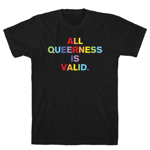 All Queerness is Valid Mens/Unisex T-Shirt