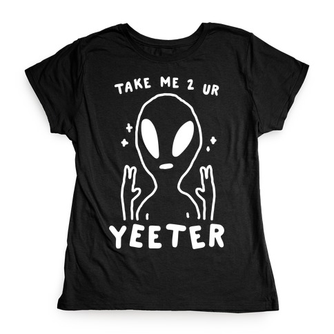 Take Me to Your Yeeter Womens T-Shirt