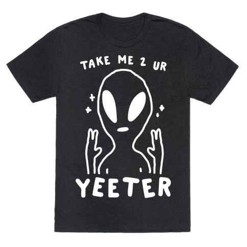 Take Me to Your Yeeter T-Shirt