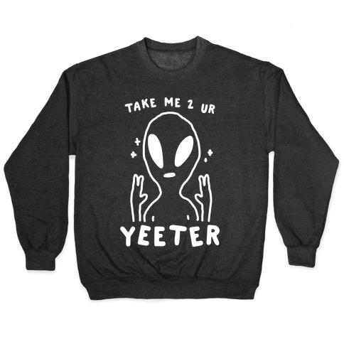 Take Me to Your Yeeter Pullover