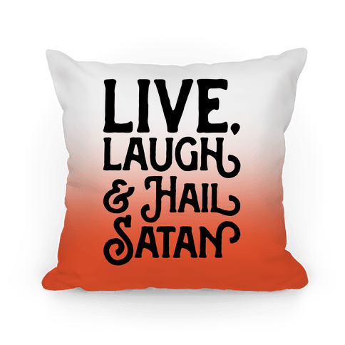 Live Laugh & Hail Satan Pillow