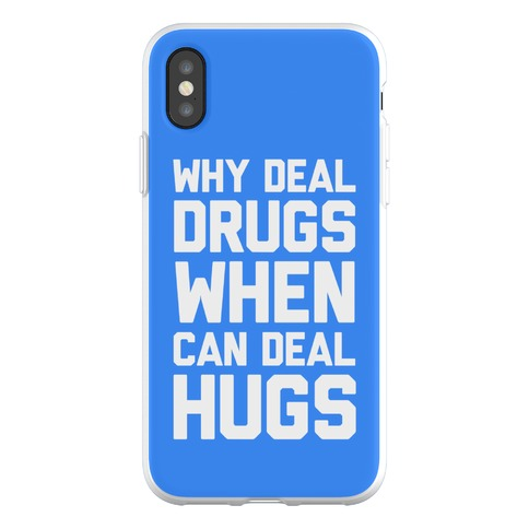 Why Deal Drugs When You Can Deal Hugs Phone Flexi-Case