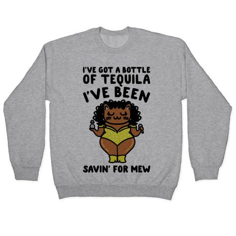 I've Got A Bottle of Tequila I've Been Saving For Mew Parody Pullover