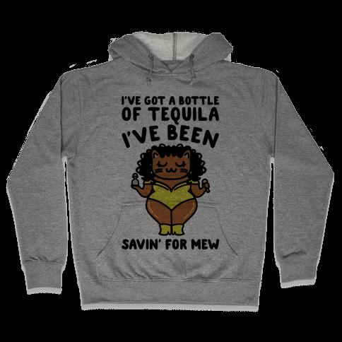 I've Got A Bottle of Tequila I've Been Saving For Mew Parody Hooded Sweatshirt