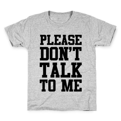 Please Don't Talk to Me Kids T-Shirt