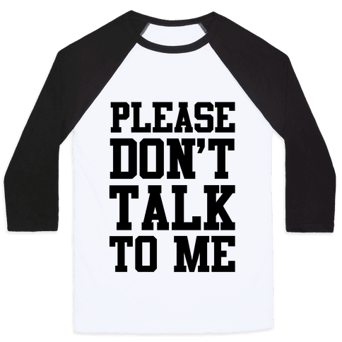 Please Don't Talk to Me Baseball Tee