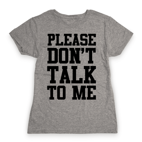 Please Don't Talk to Me Womens T-Shirt