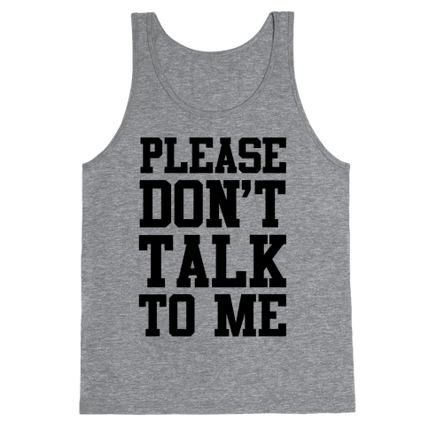 Please Don't Talk to Me Tank Top