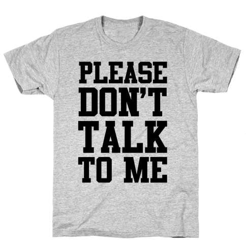 Please Don't Talk to Me Mens T-Shirt