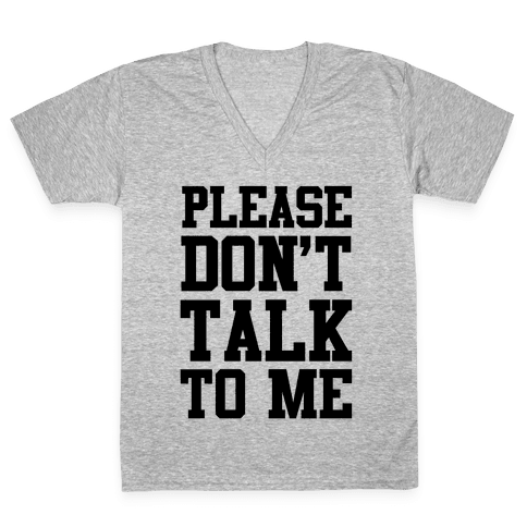Please Don't Talk to Me V-Neck Tee Shirt