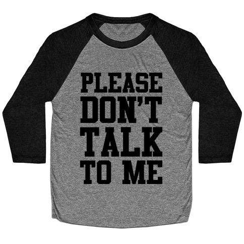 Please Don't Talk to Me Baseball Tee