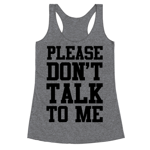 Please Don't Talk to Me Racerback Tank Top