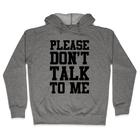 Please Don't Talk to Me Hooded Sweatshirt