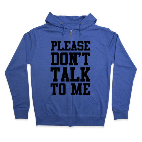 Please Don't Talk to Me Zip Hoodie
