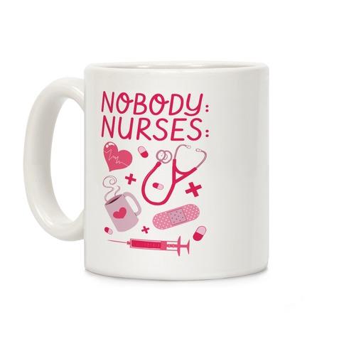 Nobody: Nurses: NURSE THINGS Coffee Mug