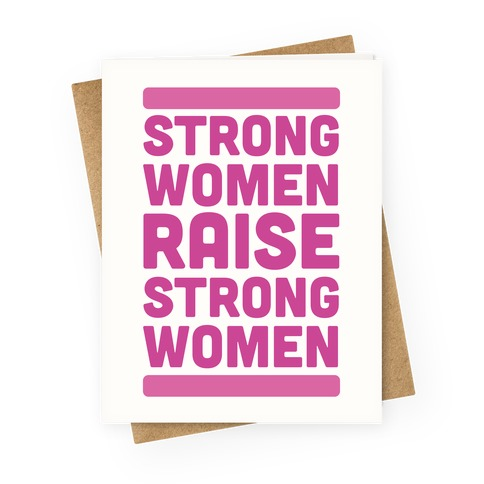 Strong Women Raise Strong Women Greeting Card