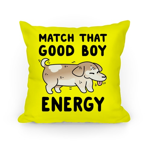 Match That Good Boy Energy Pillow