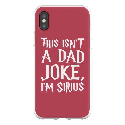This Isn't A Dad Joke I'm Sirius Parody Phone Flexi-Case