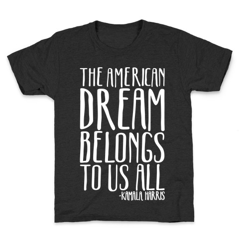 The American Dream Belongs To Us All Kamala Harris Quote White Print Kids T-Shirt