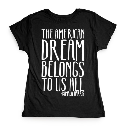 The American Dream Belongs To Us All Kamala Harris Quote White Print Womens T-Shirt