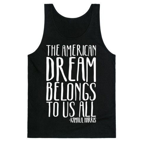 The American Dream Belongs To Us All Kamala Harris Quote White Print Tank Top