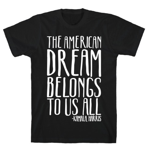 The American Dream Belongs To Us All Kamala Harris Quote White Print T-Shirt