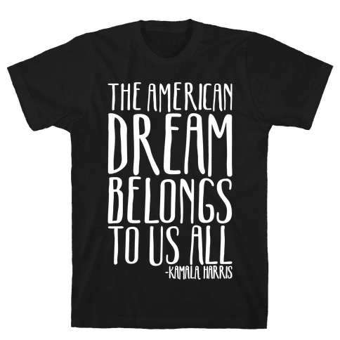 The American Dream Belongs To Us All Kamala Harris Quote White Print Mens/Unisex T-Shirt