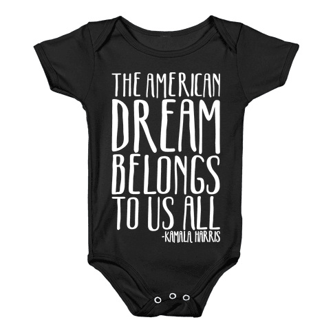 The American Dream Belongs To Us All Kamala Harris Quote White Print Baby Onesy