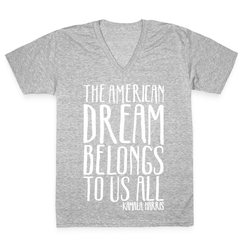 The American Dream Belongs To Us All Kamala Harris Quote White Print V-Neck Tee Shirt