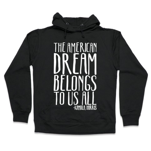 The American Dream Belongs To Us All Kamala Harris Quote White Print Hooded Sweatshirt