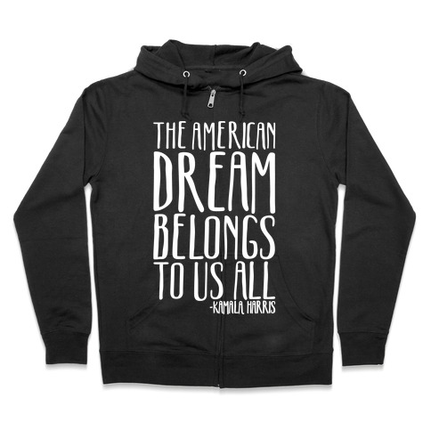 The American Dream Belongs To Us All Kamala Harris Quote White Print Zip Hoodie