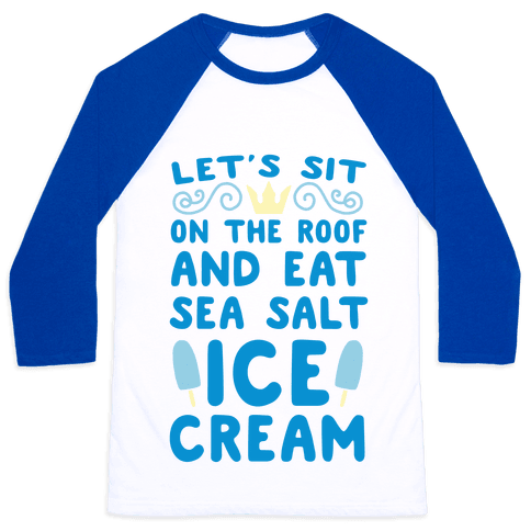 Let's Sit on the Roof and Eat Sea Salt Ice Cream Baseball Tee