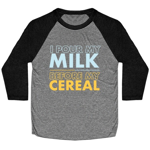 I Pour My Milk Before My Cereal Baseball Tee
