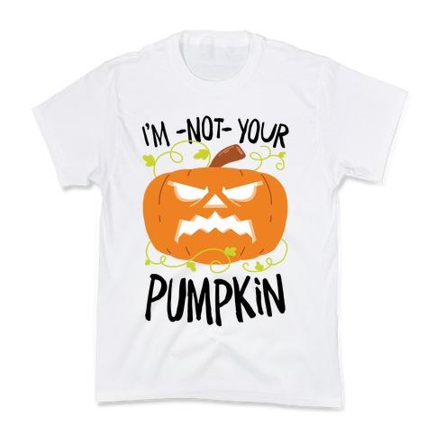I'm NOT your Pumpkin Kids T-Shirt