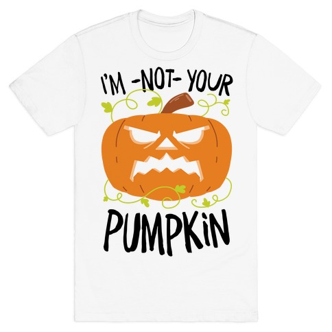 I'm NOT your Pumpkin T-Shirt