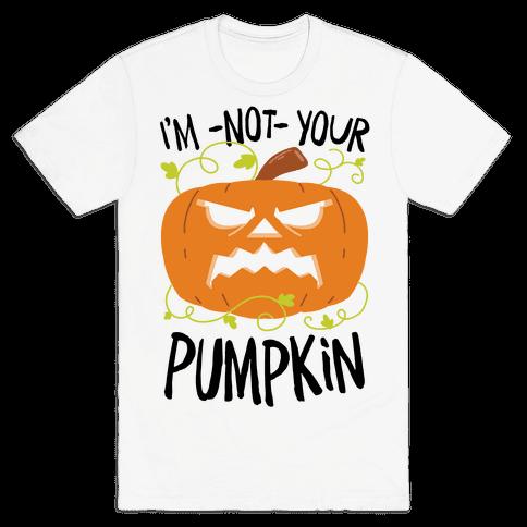 I'm NOT your Pumpkin Mens/Unisex T-Shirt