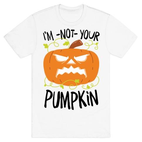 I'm NOT your Pumpkin T-Shirt