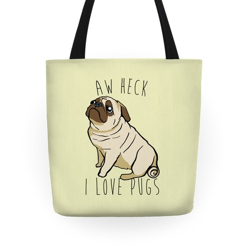 Aw Heck I Love Pugs Tote