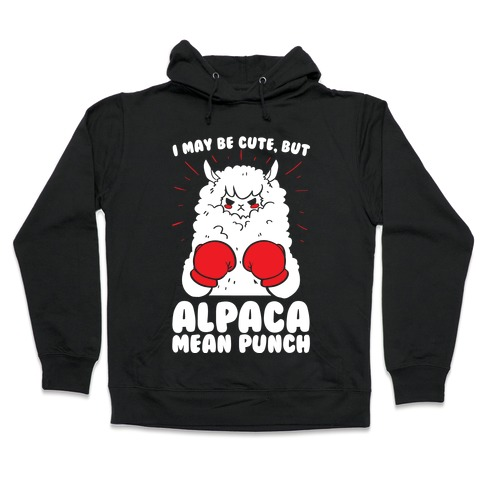 I May Be Cute But Alpaca Mean Punch! Hooded Sweatshirt