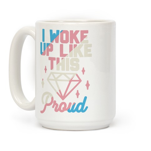 I Woke Up Like This Proud Trans Coffee Mug