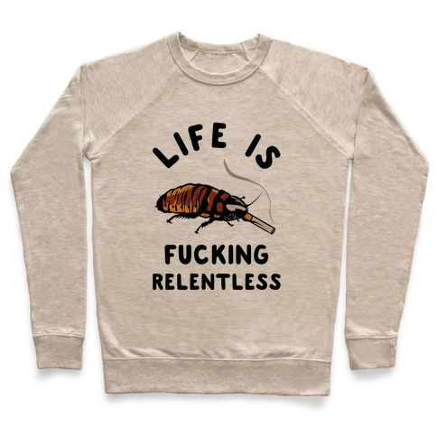 Life is F***ing Relentless Cockroach Pullover