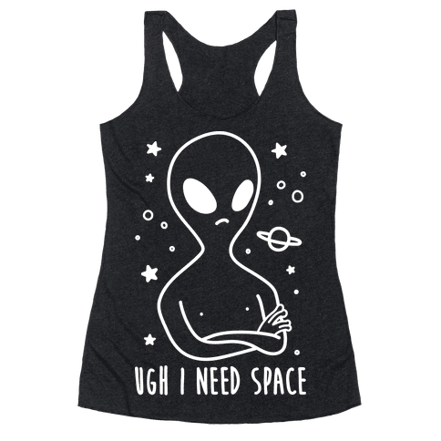 Ugh I Need Space Alien (White) Racerback Tank Top