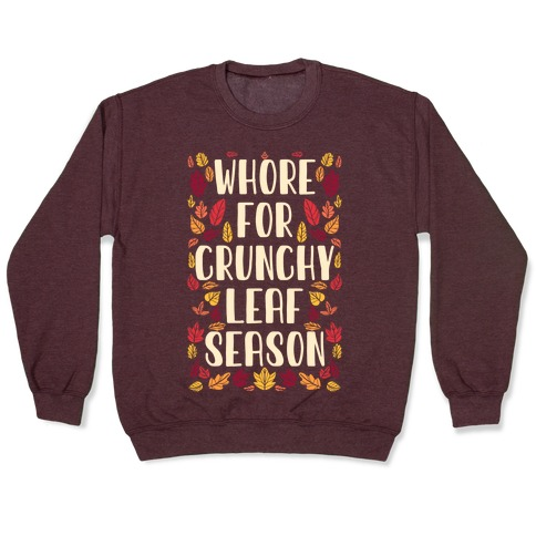 Whore For Crunchy Leaf Season Pullover